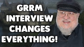 The GRRM Interview that completely CHANGES EVERYTHING we know about Game of Thrones!
