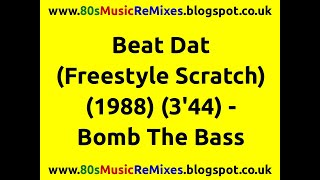 Beat Dat (Freestyle Scratch Mix) - Bomb The Bass
