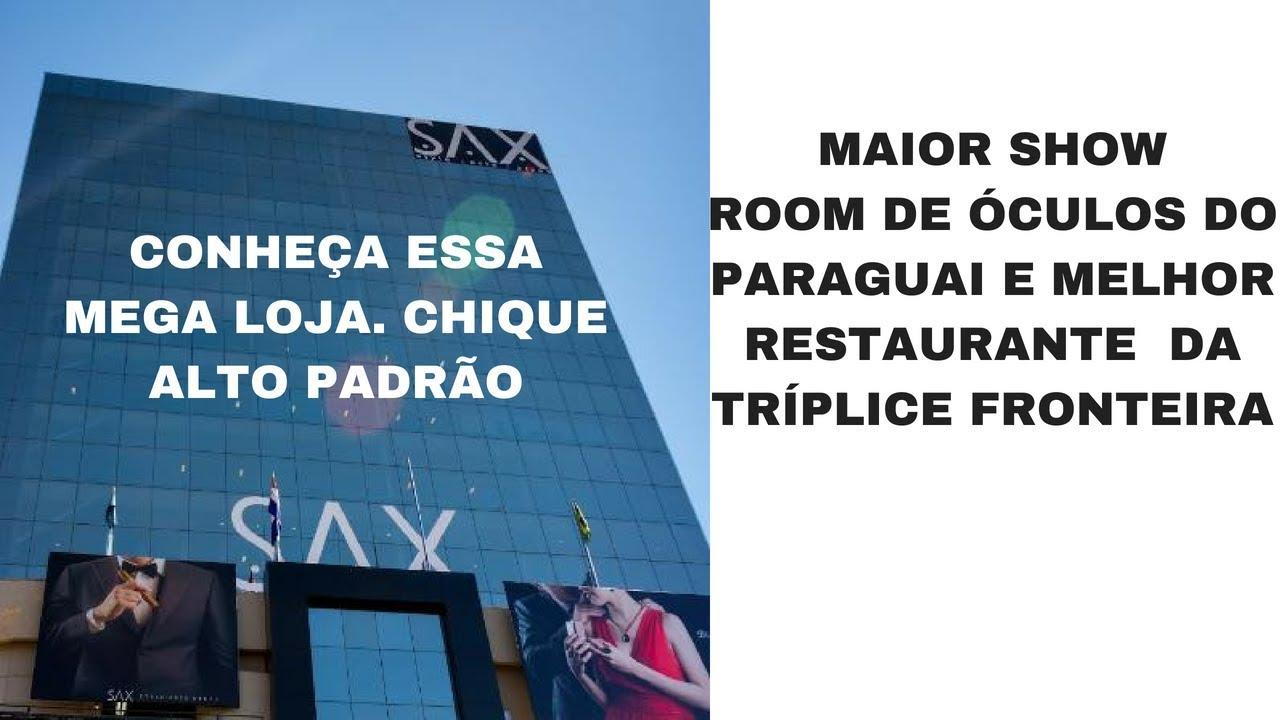 6edfa484d VLOG SAX MAIOR SHOW ROOM DE ÓCULOS DO PARAGUAI E MELHOR RESTAURANTE DA  REGIÃO