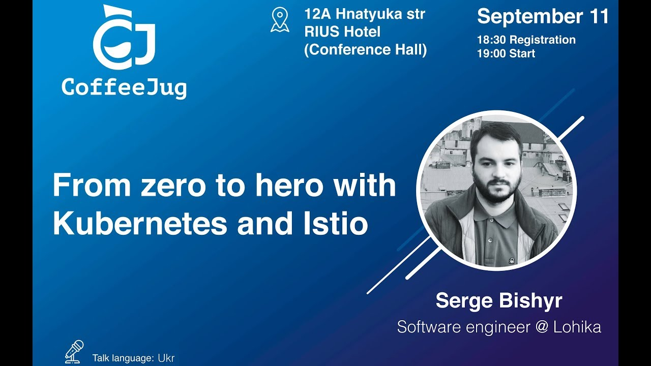 From Zero to Hero With Kubernetes and Istio. Part 1st by Serge Bishyr | CoffeeJug Meetup