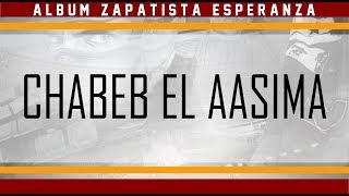 Chabeb El 3asima +PAROLES   Album Zapatista Espranza 2017 : Passion Y Locura