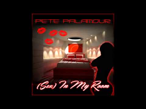 "PETE PALAMOUR- ""(SEX) IN MY ROOM"" SNIPPET"
