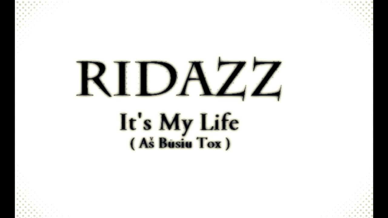 Ridazz – It's My Life (As Busiu Tox)