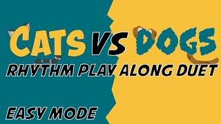 Cats Vs Dogs [Easy Mode]  Duet Rhythm Play Along
