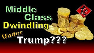 Truthification Chronicles Middle Class Dwindles Under TRUMP???