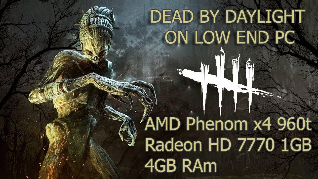 Dead by Daylight on LOW END PC/AMD Phenom x4 960t/HD 7770 1GB/4GB RAM by  ifeelanymore