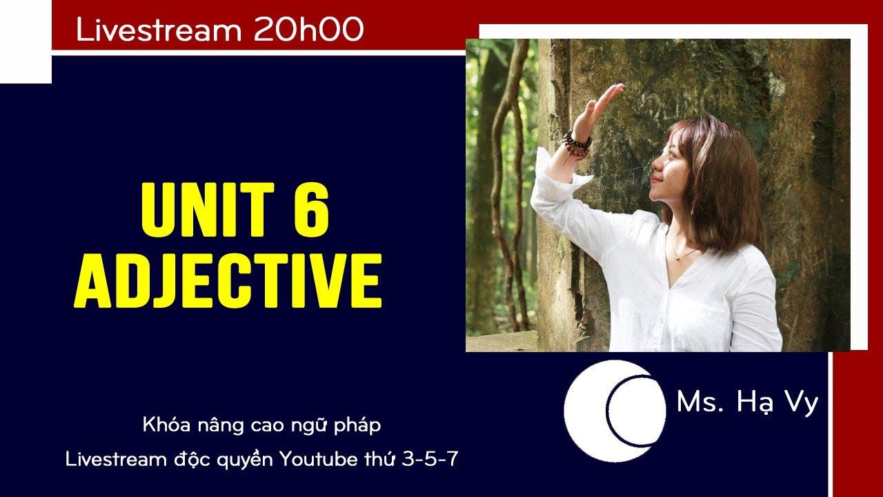 [LIVESTREAM] Khóa Nâng cao ngữ pháp Unit 6: ADJECTIVE| IELTS FIGHTER