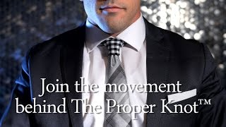 Join the movement behind The Proper Knot™