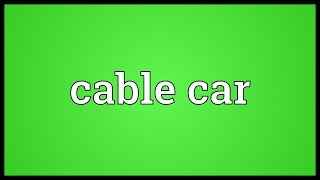 Cable car Meaning