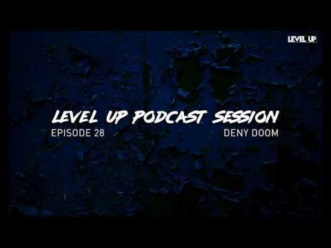 LEVEL UP podcast session with Deny Doom [episode 28]