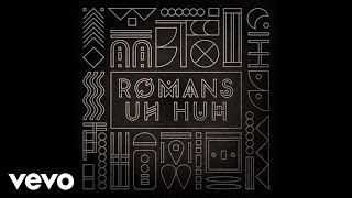 ROMANS - Uh Huh (Audio)
