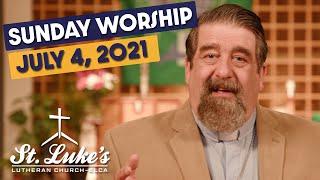 Sunday Worship   July 4th, 2021   St Luke's Lutheran Church