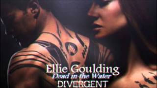Repeat youtube video Dead In the Water - Ellie Goulding | Divergent