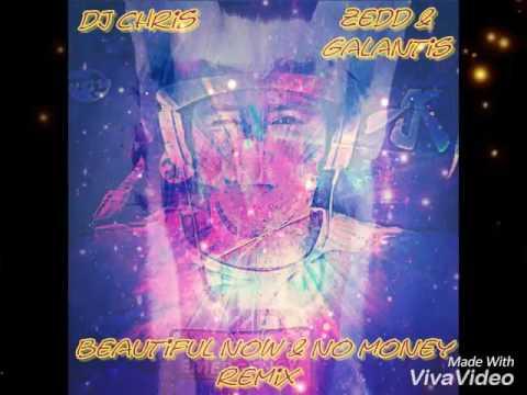 Zedd & Galantis - Beatiful Now & No Money (Dj Chris Remixes)