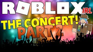 Roblox IRL - The Concert LAST PART!