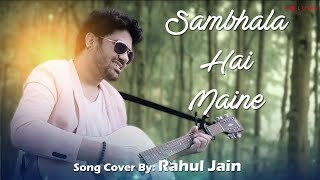 Sambhala Hai Maine Song Cover by Rahul Jain | Bollywood Cover Song | Unplugged Cover Songs
