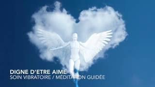 DIGNE D'ETRE AIME/MEDITATION GUIDEE/SOIN VIBRATOIRE/Stéphanie Renaud