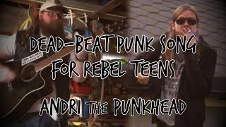 Dead-beat Punk Song for Rebel Teens  -  Andri the Punkhead