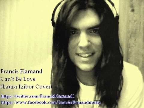 '' Can't Be Love ''  Francis Flamand  Laura izibor cover video