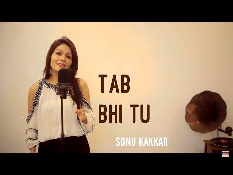Tab bhi Tu - Sonu Kakkar | October