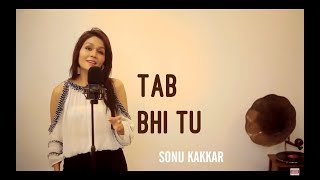 Tab bhi Tu - Sonu Kakkar   October