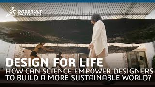 DESIGN FOR LIFE : How can science empower designers to build a more sustainable world?