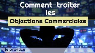 🔵 (Le Practice) - Comment traiter les objections commercial…