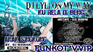"DJ LYLI 2019 "" MUNGKIN MELY GOESLAW "" BEST FUNKOT VVIP - LAGU NYA BIKIN BAPER BOSS _ BY DJ WAWAN 180"
