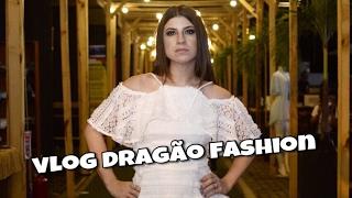 Vlog Dragão Fashion Brasil