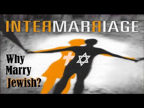 INTERMARRIAGE - Why Marry Jewish?