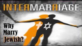 INTERMARRIAGE ● Why Marry Jewish? - Rabbi Michael Skobac - Jews for Judaism