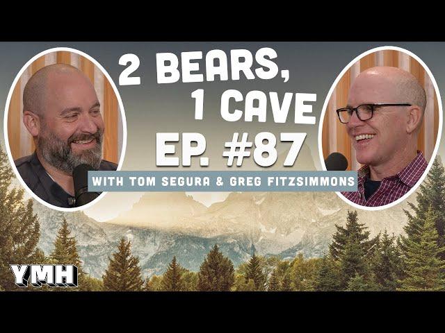 Ep. 87   2 Bears, 1 Cave w/ Tom Segura & Greg Fitzsimmons
