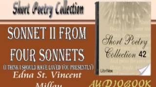 Sonnet II from Four Sonnets I think I should have loved you presently Edna St  Vincent Millay Audio