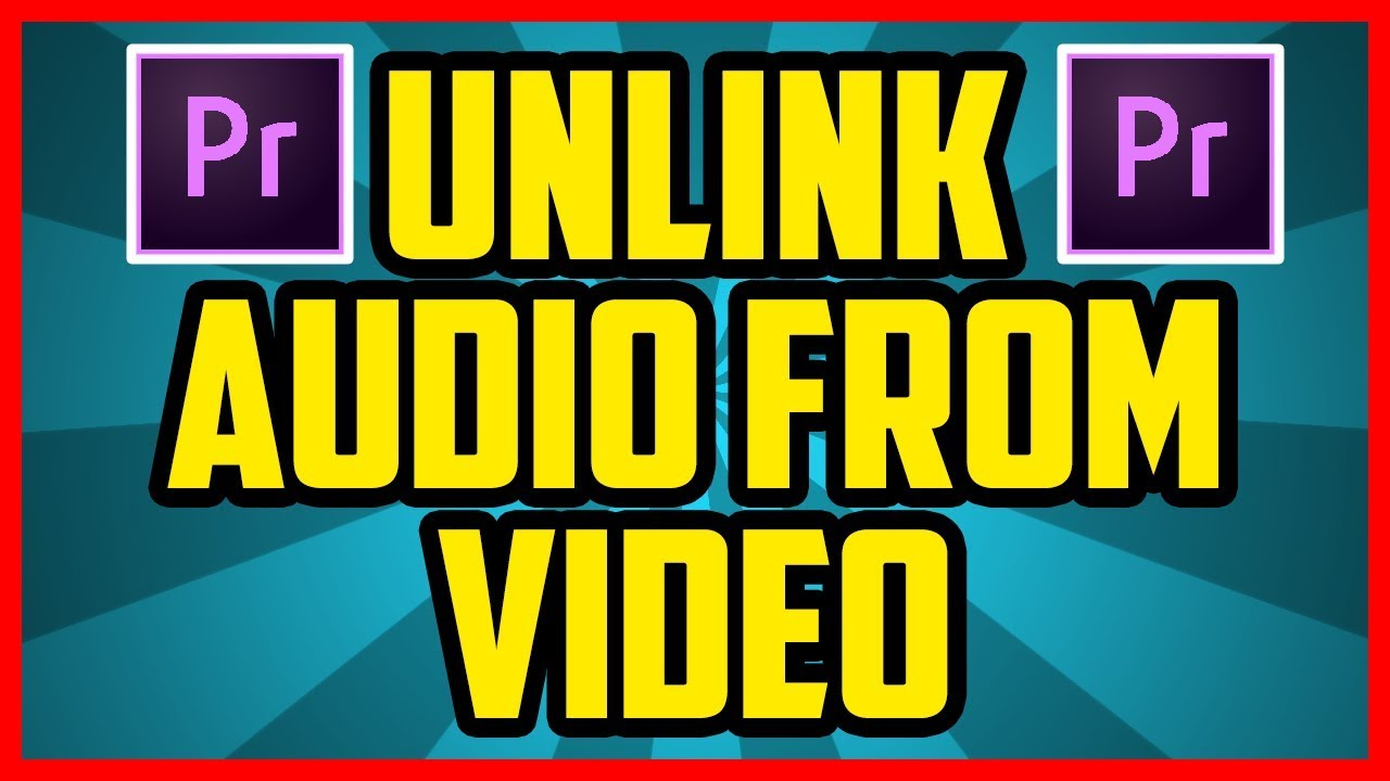 Adobe Premiere Pro: How To Unlink Audio And Video 2017
