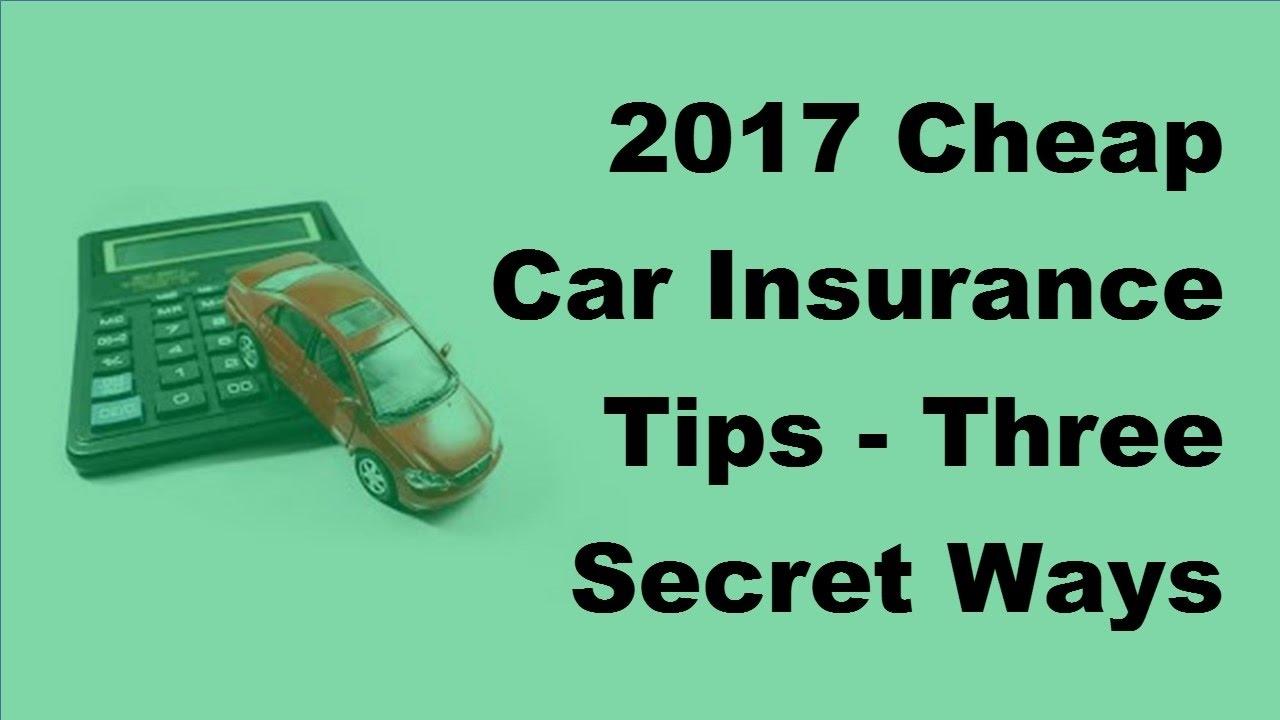 2017 cheap car insurance tips three secret ways to get cheaper car insurance
