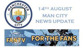 MAN CITY LATEST NEWS UPDATE - 14th Aug 2018