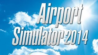 Airport Simulator 2014 Gameplay
