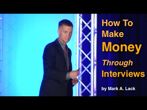 How To Make Money Through Interviews by Mark Lack - YouTube