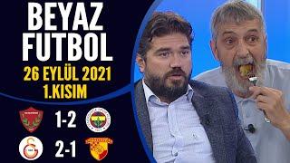 Beyaz Futbol 26 Eylül 2021 1.Kısım ( Hatayspor 1-2 Fenerbahçe / Galatasaray 2-1 Göztepe)