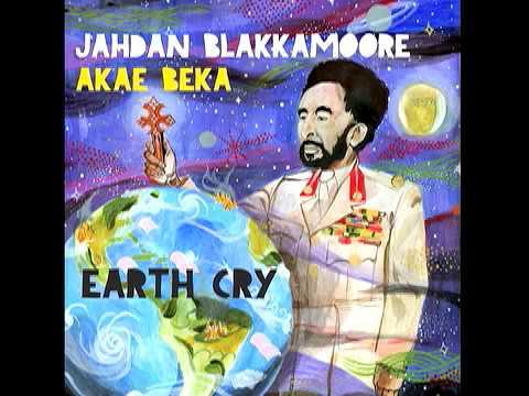 Earth Cry  Jahdan Blakkamoore featuring Akae Beka