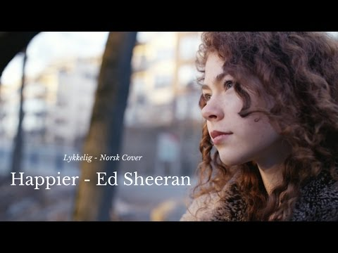 Happier - Ed Sheeran // Norsk Cover - Lykkelig