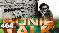 Sonic TALK 464 - Don Buchla, Pre-awareness and Hyper-familliarity