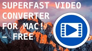 Superfast Free Video Converter For Mac (Apple TV, Playstation 4) MKV, MP4, MOV