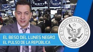 EL BESO DEL LUNES NEGRO - EL PULSO DE LA REPÚBLICA