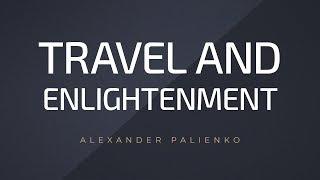 Travel and Enlightenment. Alexander Palienko.