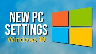 New PC? Settings You Should Change After Installing Windows 10