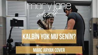 Mary Jane - Kalbin Yok Mu Senin   Marc Aryan Cover  Resimi
