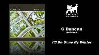 C Duncan - I'll Be Gone By Winter [Architect]