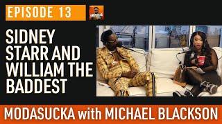 Sidney Starr + William The Baddest | MODASUCKA podcast with Michael Blackson| Ep. 13