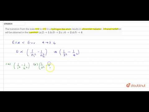 The Transition From The State N=4 To N=3 In A Hydrogen Like Atom Results In Ultraviolet Radiatio...